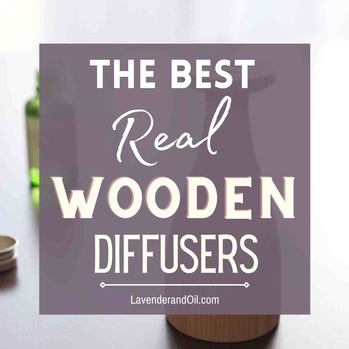 """A wooden diffuser with essential oil on table and text overlay, """"top wooden diffusers""""."""